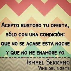 Ismael Serrano Vine del norte Quotes Dream, Move Mountains, Love Can, Lyrics, Texts, Joaquin Sabina, Kiss You, Musica, Mottos