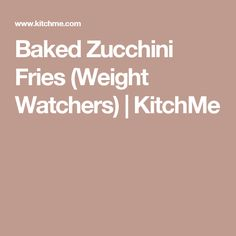 Baked Zucchini Fries (Weight Watchers) | KitchMe