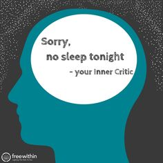 Sorry, no sleep tonight -your Inner Critic The harsh truth is that you know what's keeping you up at night. What's causing the anxiety, stress, and fear. Every time you close your eyes, does your inner critic come knocking? Telling you that tomorrow is not going to be a better day. That you'll never get to where you want to be. Your inner critic has it's nose in every area of your mind and your life. It's a weed that you cannot get to stop growing all over your garden. It's in your rel