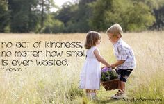 There is no act of kindness that is ever wasted...    An act of kindness can be as simple as:  * leaving a quarter in the shopping cart  * giving a stranger a warm smile  * taking a minute to let someone know you are thinking of them    What is one act of kindness you can commit to today?    Hugs & Love  SimpLee Serene
