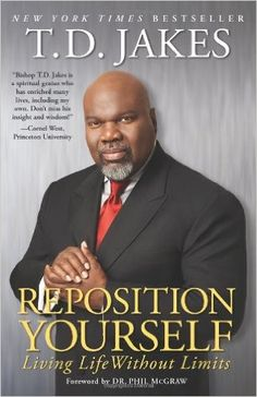 Reposition Yourself: Living Life Without Limits by T.D. Jakes