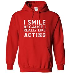 I Smile Because I Really Like Acting Hoodie Thanhd. Check this shirt now: http://www.sunfrogshirts.com/Funny/I-Smile-Because-I-Really-Like-Acting-Hoodie-Thanhd-3347-Red-qceg-Hoodie.html?53507