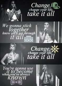 Change Your Life -Little Mix Such an Inspirational Song!!!!!!!!!!!!!!! This song changed my life @Perrie Edwards @Jesy Nelson @Leigh Anne Pinnock @Jade Thirlwall