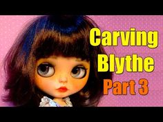 Carving Blythe ( creando a Wanda, video 1) - YouTube