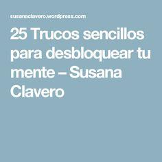 25 Trucos sencillos para desbloquear tu mente – Susana Clavero
