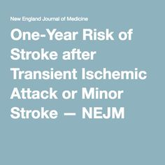One-Year Risk of Stroke after Transient Ischemic Attack or Minor Stroke — NEJM