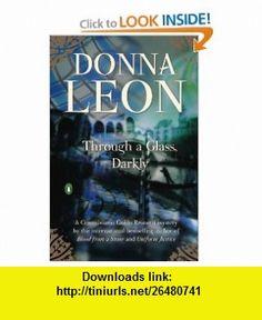 Through a Glass, Darkly (9780143117100) Donna Leon , ISBN-10: 0143117106  , ISBN-13: 978-0143117100 ,  , tutorials , pdf , ebook , torrent , downloads , rapidshare , filesonic , hotfile , megaupload , fileserve