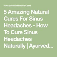5 Amazing Natural Cures For Sinus Headaches - How To Cure Sinus Headaches Naturally | Ayurvedic Natural Cure Supplements