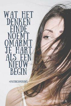 Wat het denken einde noemt, omarmt je hart als een nieuw begin...
