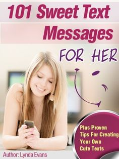 Sweet Text Messages for Her: Let Her Know You're Thinking of Her & Put a Smile on Her Face with These Tiny Texts (Romantic Text Messages) by Lynda Evans. $1.12. 26 pages. Author: Lynda Evans