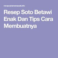 Resep Soto Betawi Enak Dan Tips Cara Membuatnya