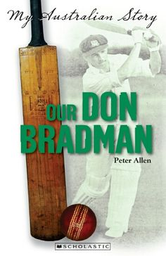 My Australian Story: Our Don Bradman by Peter Allen