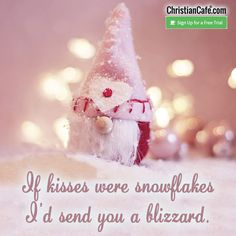 If kisses were snowflakes I'd send you a blizzard. Christmas Images Clip Art, Merry Christmas Images Free, Merry Christmas Quotes, Happy Merry Christmas, Christmas Graphics, Christmas Poster, Pink Christmas, Christmas Photos, Christmas Drawing
