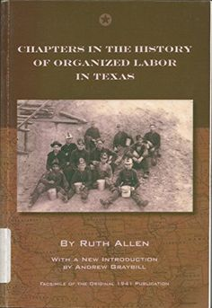 Texana history of unions! Chapters in the History of Organized Labor in Texas by Ruth Allen http://www.amazon.com/dp/1929531133/ref=cm_sw_r_pi_dp_XXBPvb1ANECS7