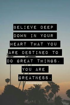 You are greatness