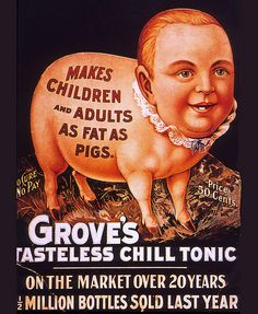 Make Children and Adults as Fat as Pigs. Vintage advertisement for Grove's Tasteless Chill Tonic Vintage Humor, Weird Vintage Ads, Posters Vintage, Retro Ads, 1950s Ads, Vintage Food, 50s Vintage, Vintage Photos, Funny Commercials