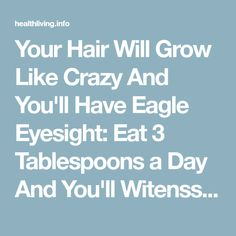 Your Hair Will Grow Like Crazy And You'll Have Eagle Eyesight: Eat 3 Tablespoons a Day And You'll Witenss a Miracle! - Healthy Living