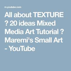 All about TEXTURE ♡ 20 ideas Mixed Media Art Tutorial ♡ Maremi's Small Art - YouTube