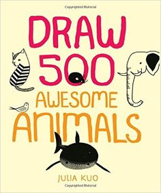 Draw 500 Awesome Animals A Sketchbook For Artists Designers And Doodlers Julia