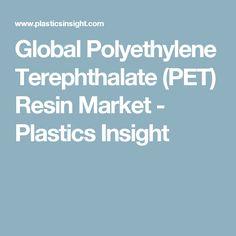 Global Polyethylene Terephthalate (PET) Resin Market - Plastics Insight