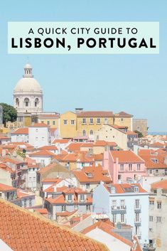 A Quick City Guide to Lisbon, Portugal