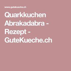 Quarkkuchen Abrakadabra - Rezept - GuteKueche.ch