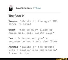Lmao me too Kenma. I did that in the middle of walmart, my friend yelled the floor is lava and I just about faceplanted and laid there for like a minute