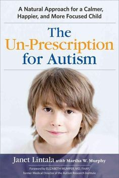 The Un-Prescription for Autism: A Approach for a Calmer, Happier, and More Focused Child