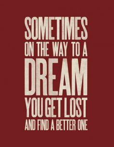 """""""Às vezes, a caminho de um sonho, você se perde e acaba encontrando um melhor ainda."""""""