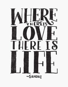 WHERE THERE IS LOVE THERE IS LIFE by Matthew Taylor Wilson inspirational quote word art print motivational poster black white motivationmonday minimalist shabby chic fashion inspo typographic wall decor
