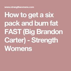 How to get a six pack and burn fat FAST (Big Brandon Carter) - Strength Womens