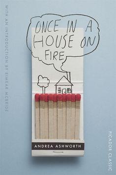 Once in a House on Fire, il memoir di Andrea Ashworth, pubblicato da Picador, una divisione di Pan Macmillan. La grafica è Justine Anweiler, l'art director è James Annal.