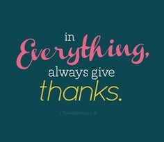 1 Thessalonians 5:16-18 ~ Our talents are from Him; our successes are from Him... we sometimes have to add a little effort to finalize His Gifts to each of us ....always Thanking Him!