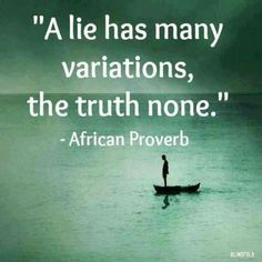"""""""A lie has many variations--the truth none."""" ~African Proverb -- And THAT's the TRUTH! Quotable Quotes, Wisdom Quotes, Words Quotes, Wise Words, Quotes To Live By, Me Quotes, Sayings, Kafka Quotes, Honesty Quotes"""