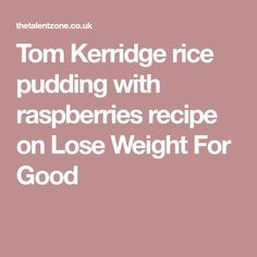 Tom Kerridge served up a low calorie rice pudding with fresh raspberries, rosewater and skimmed milk on Tom Kerridge's Lose Weight For Good. The ingredients are: pudding rice, skim… Tom Kerridge, 5 2 Diet, Raspberry Recipes, Weight Loss Drinks, Raspberries, Toms, Lose Weight, Rice, Pudding