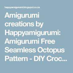 Amigurumi creations by Happyamigurumi: Amigurumi Free Seamless Octopus Pattern - DIY Crochet Tutorial - Octopus in one piece, step-by-step