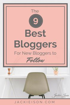 The 9 Best Bloggers for New Bloggers to Follow | New Bloggers | Best Bloggers | blogging | bloggers | how to blog | blogging | new blogger | for beginners | beginning blogger