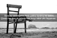 Kırık bir sandalyeden farkı yoktur kırılmış bir kalbin, çünkü her ikisi de gelecek olan kişiyi eskisi gibi taşıyamaz.