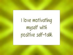 """Daily Affirmation for January 10, 2015 #affirmation #inspiration - """"I love motivating myself with positive self-talk."""""""