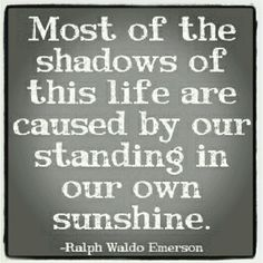 We cause our own shadows.