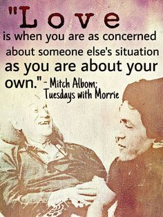 Tuesdays With Morrie, Mitch Albom, Someone Elses, Wise Words, Inspirational Quotes, Wisdom, Love, Reading, Memes