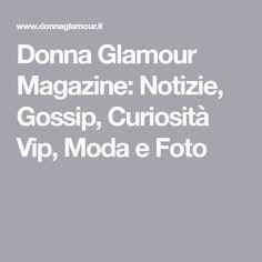 Donna Glamour Magazine: Notizie, Gossip, Curiosità Vip, Moda e Foto