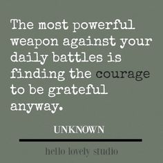 Inspirational quote about gratitude and courage: the most powerful weapon against...#inspirationalquote #quotes #courage #personalgrowth www.funhappyquotes.com