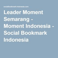 Leader Moment Semarang - Moment Indonesia - Social Bookmark Indonesia