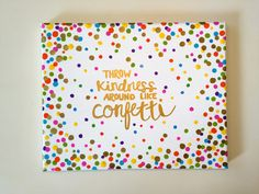 Colorful confetti background with gold hand painted calligraphy reading Throw Kindness Around Like Confetti Two available options (for more colors - please direct message me): - Gold only - Gold + colors  Please note that processing time is approximately 3-5 days from time of purchase.  Handmade with acrylic and gold leaf paint on an 8 x 10 canvas. The perfect finishing touch for a college dorm room, as a gift for a new teacher, or simply an inspirational piece of wall art for your office…