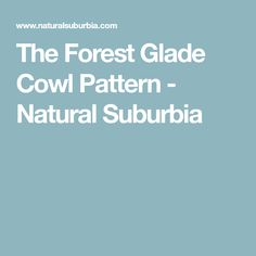 The Forest Glade Cowl Pattern - Natural Suburbia