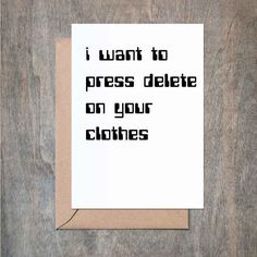 I Want to Press Delete on Your Clothes. Valentine's Day Card. Love Card. Anniversary Card. Funny Love Card. Funny Valentine Card. Someone is getting down later. The Card: - 4 1/2 x 6 1/4 card printed