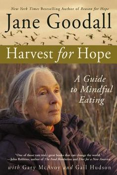 """Read """"Harvest for Hope A Guide to Mindful Eating"""" by Jane Goodall available from Rakuten Kobo. From world-renowned scientist Jane Goodall, as seen in the new National Geographic documentary Jane, comes a provocative. Jane Goodall, Harvest Hope, Thing 1, Love Book, Great Books, Reading Lists, Bestselling Author, Documentaries, Books To Read"""