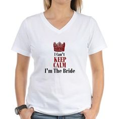 I Can't Keep Calm I'm The Bride T-Shirt. This Comes In Many Different Styles and Sizes, Including Plus Sizes.