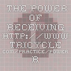 The Power of Receiving  http://www.tricycle.com/practice/power-receiving